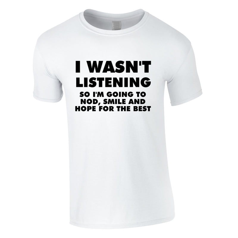 I Wasn't Listening, So I'm Going To Nod, Tee In White