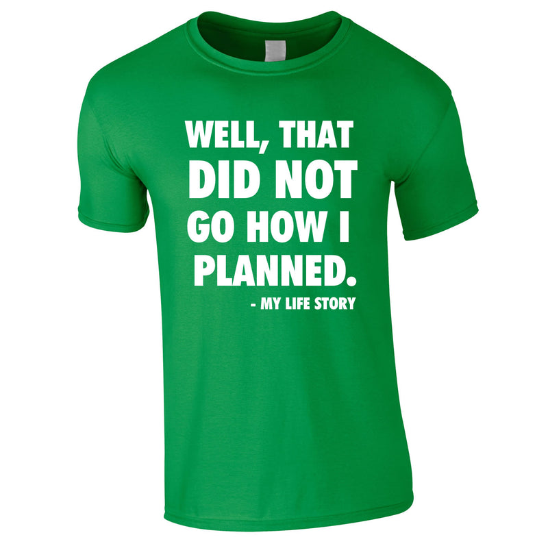 Well That Did Not Got How I Planned - My Life Story Tee In Green