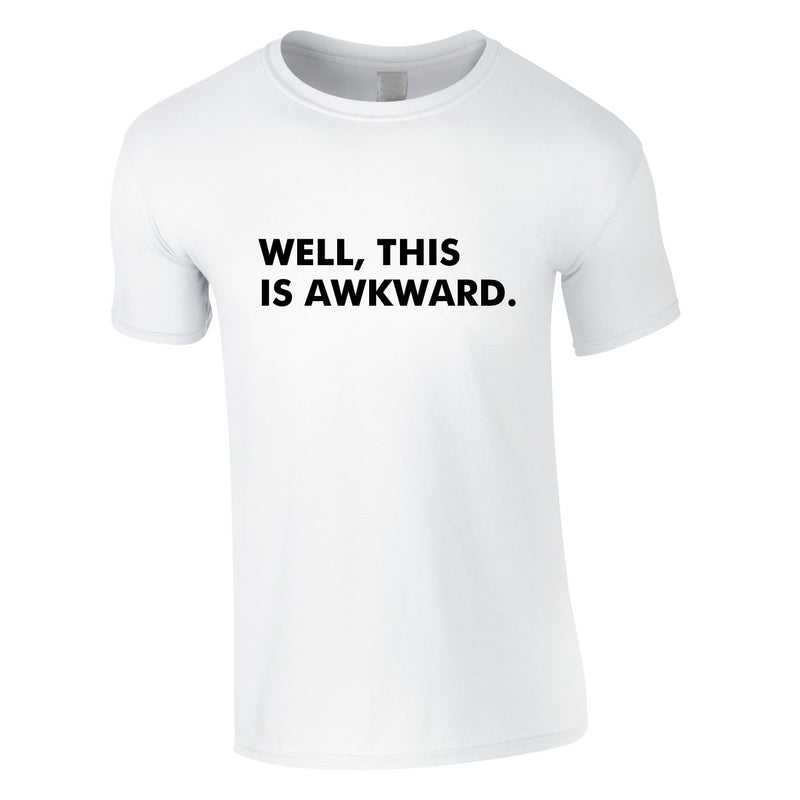 Well This Is Awkward Tee In White