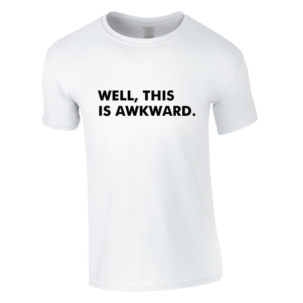 Well This Is Awkward T Shirt