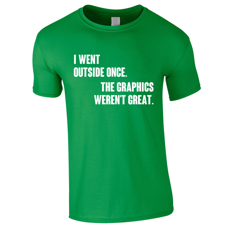 I Went Outside Once The Graphics Weren't Great Tee In Green