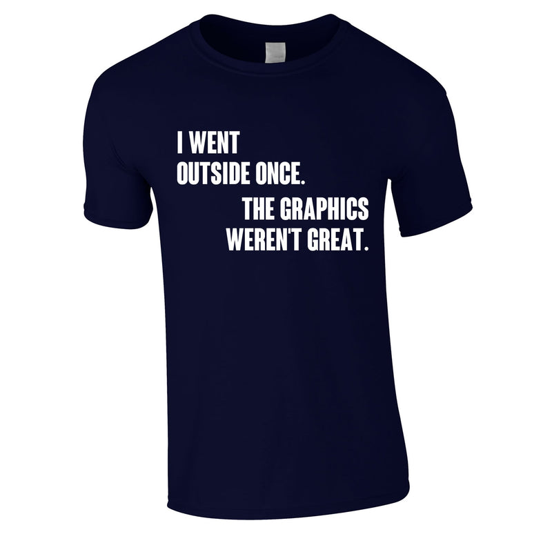 I Went Outside Once The Graphics Weren't Great Tee In Navy