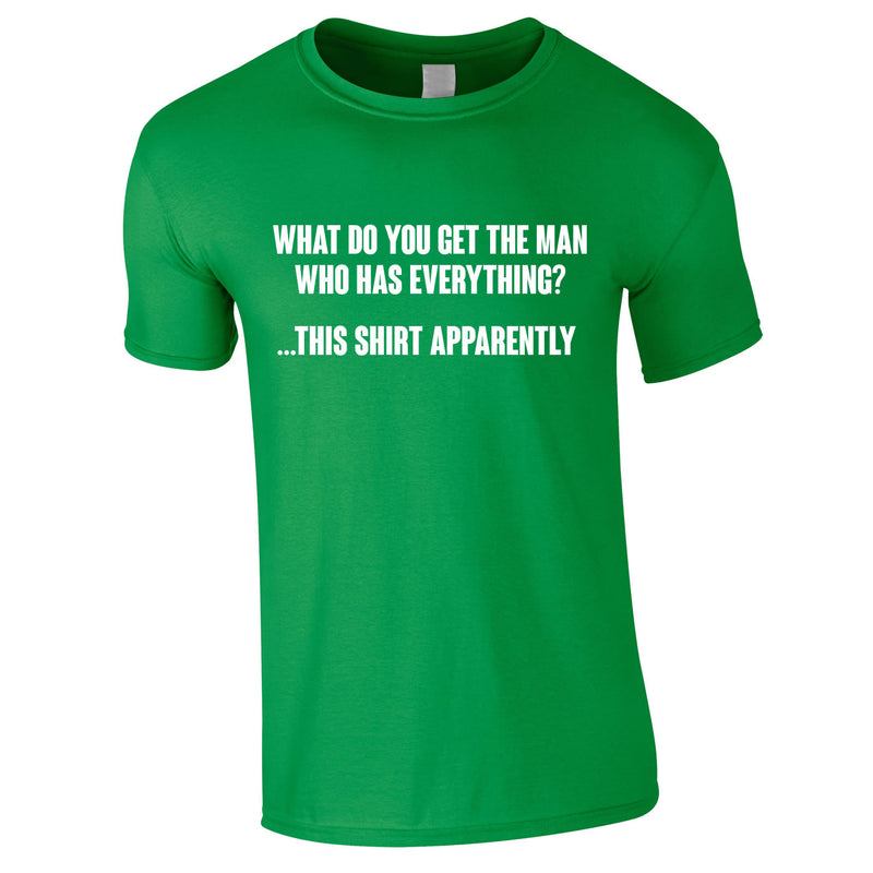 What Do You Get The Man Who Has Everything Tee In Green
