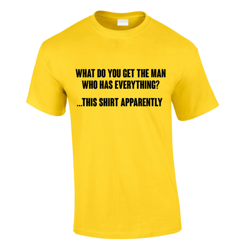 What Do You Get The Man Who Has Everything Tee In Yellow