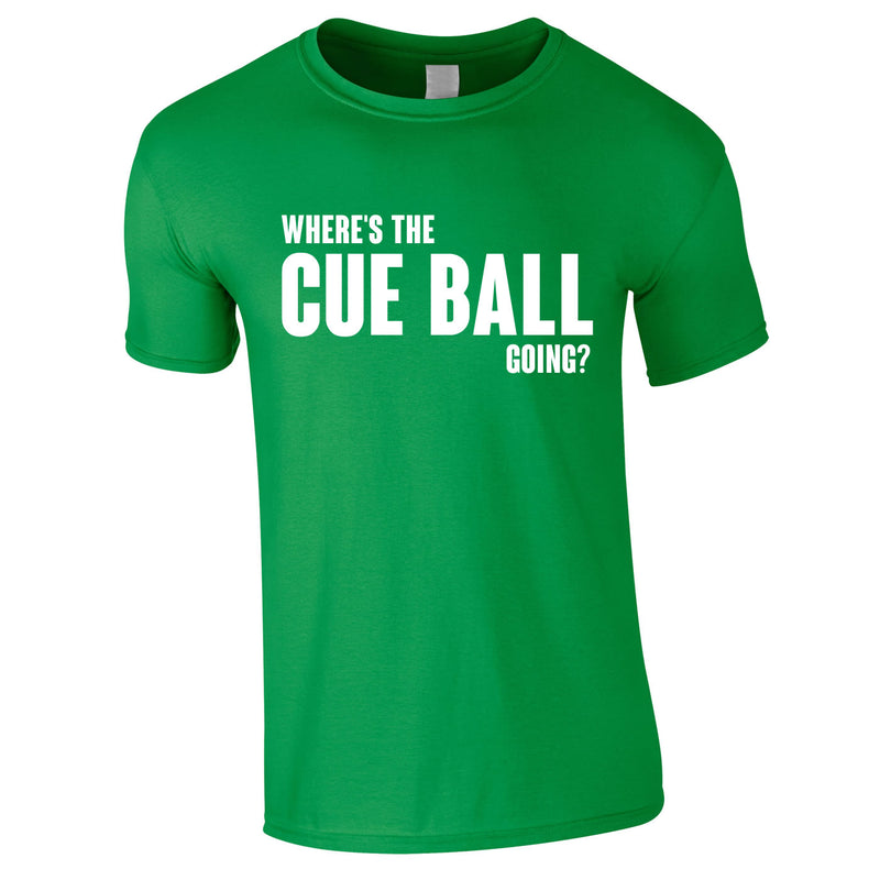 Where's The Cue Ball Going Tee In Green