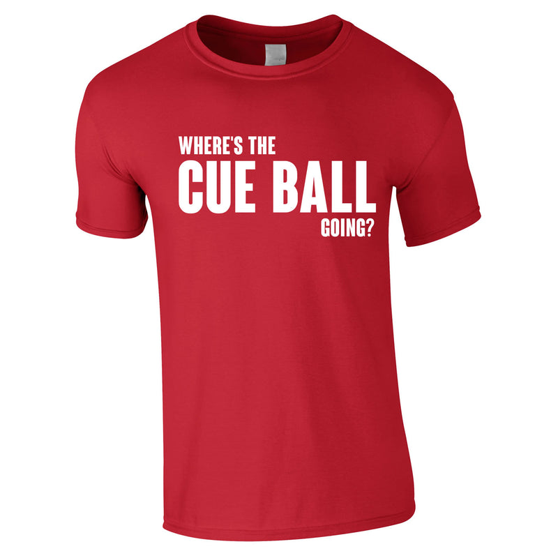 Where's The Cue Ball Going Tee In Red