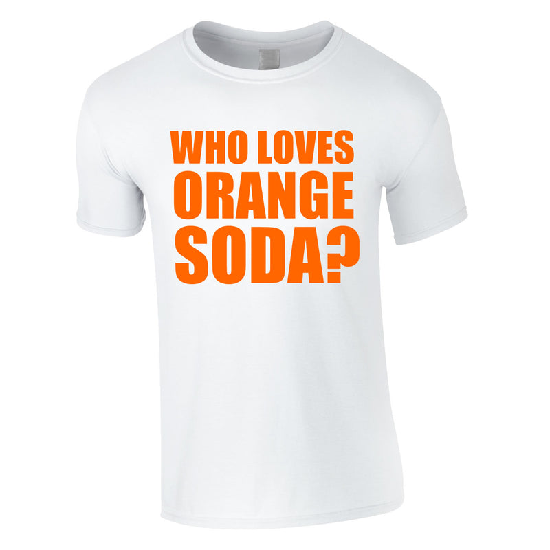 Who Loves Orange Soda Tee In White