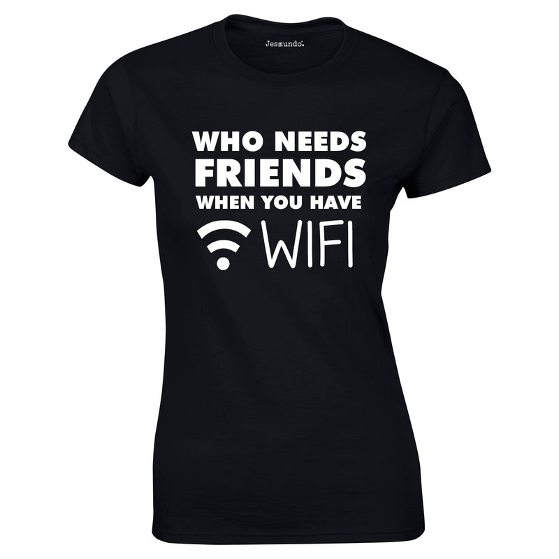 Who Needs Friends when You Have WIFI Ladies Top In Black