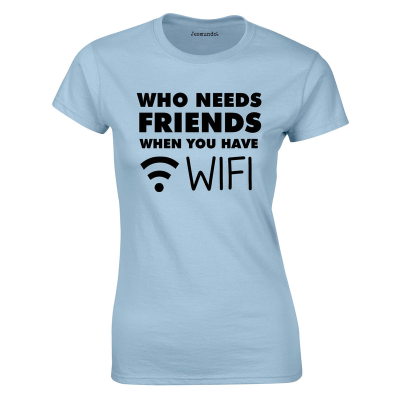 Who Needs Friends when You Have WIFI Ladies Top In Sky