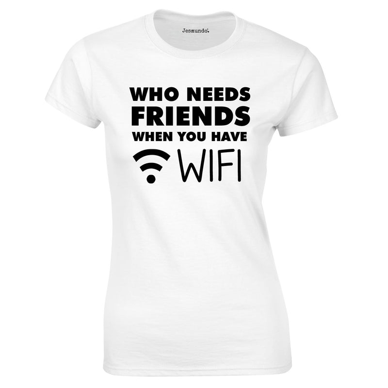 Who Needs Friends when You Have WIFI Ladies Top In White