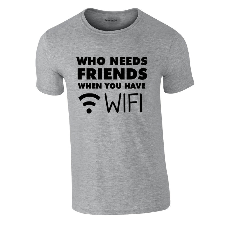 Who Needs Friends when You Have WIFI Tee In Grey