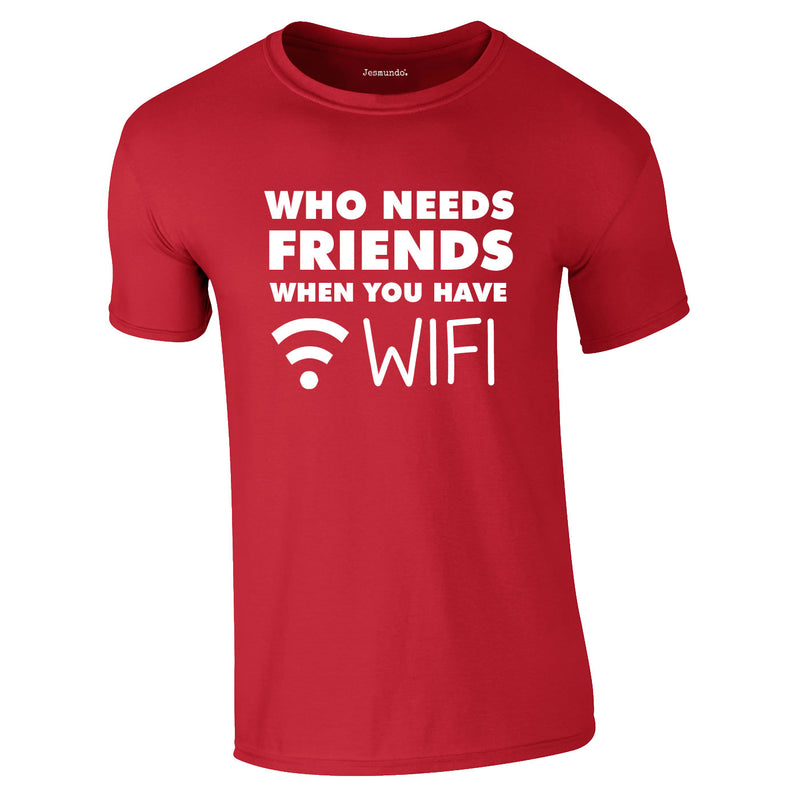 Who Needs Friends when You Have WIFI Tee In Red
