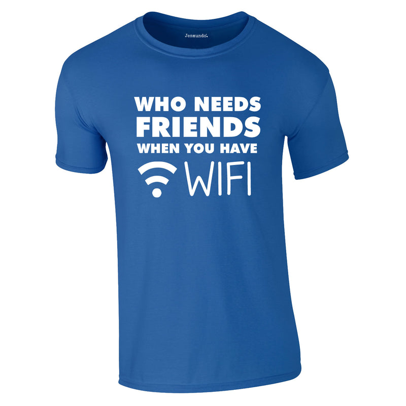 Who Needs Friends when You Have WIFI Tee In Royal