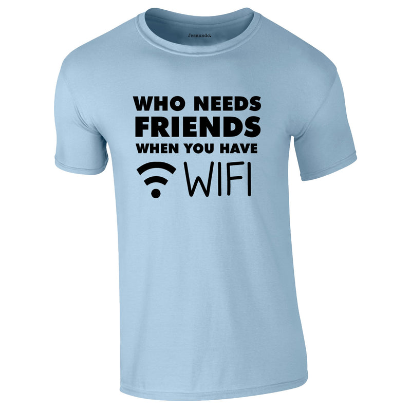 Who Needs Friends when You Have WIFI Tee In Sky