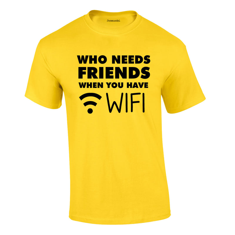 Who Needs Friends when You Have WIFI Tee In Yellow