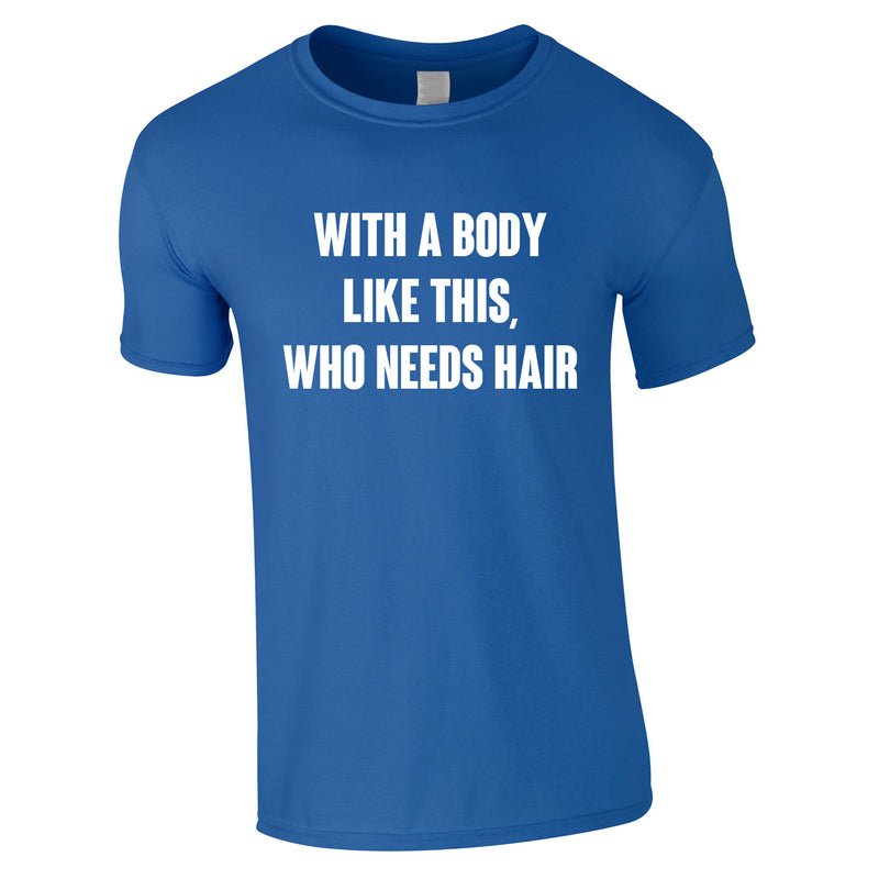 With A Body Like This Who Needs Hair Tee In Royal