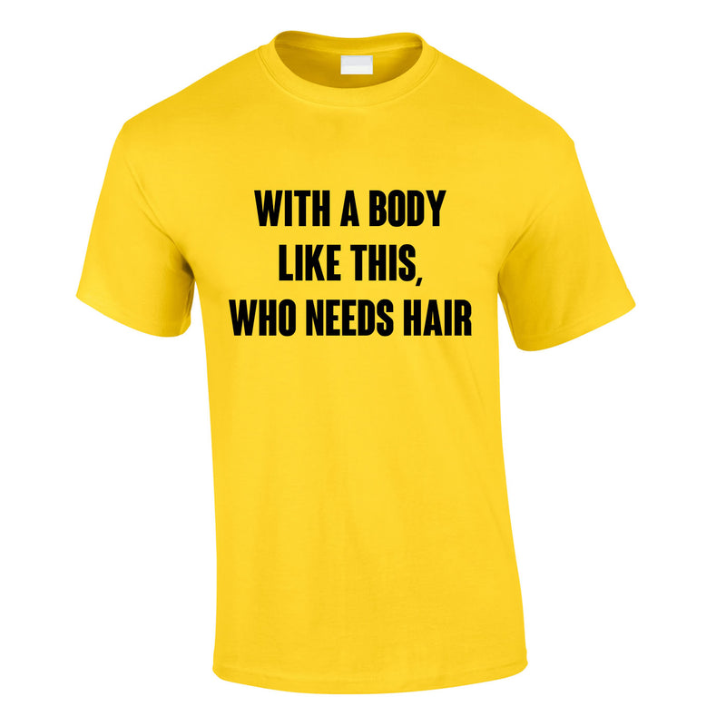 With A Body Like This Who Needs Hair Tee In Yellow