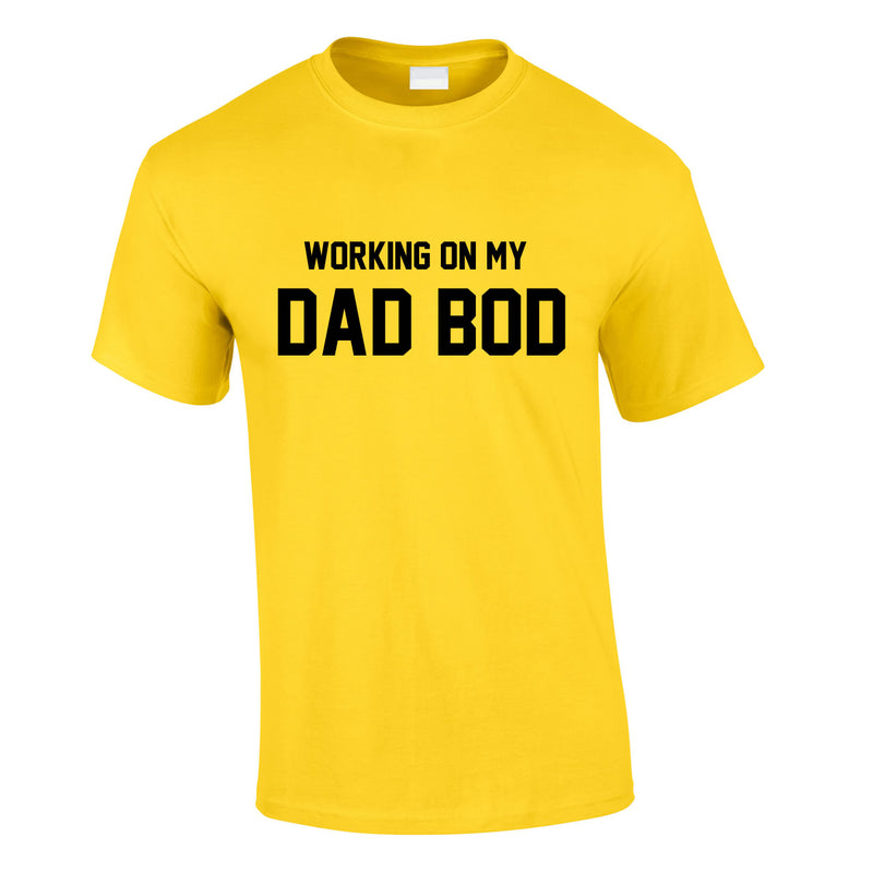 Working On My Dad Bod Tee In Yellow