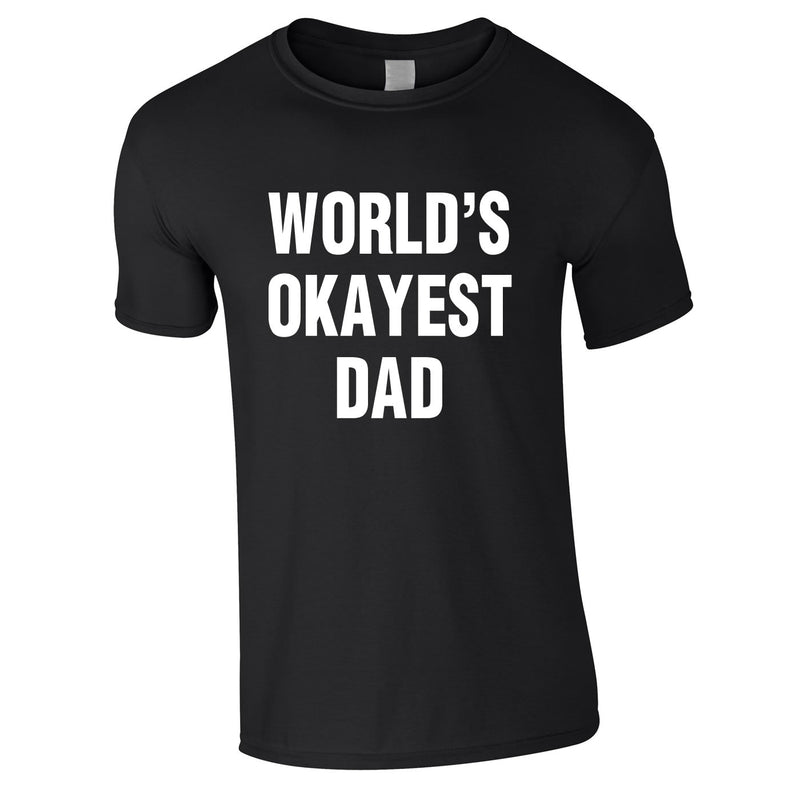 World's Okayest Dad Tee In Black