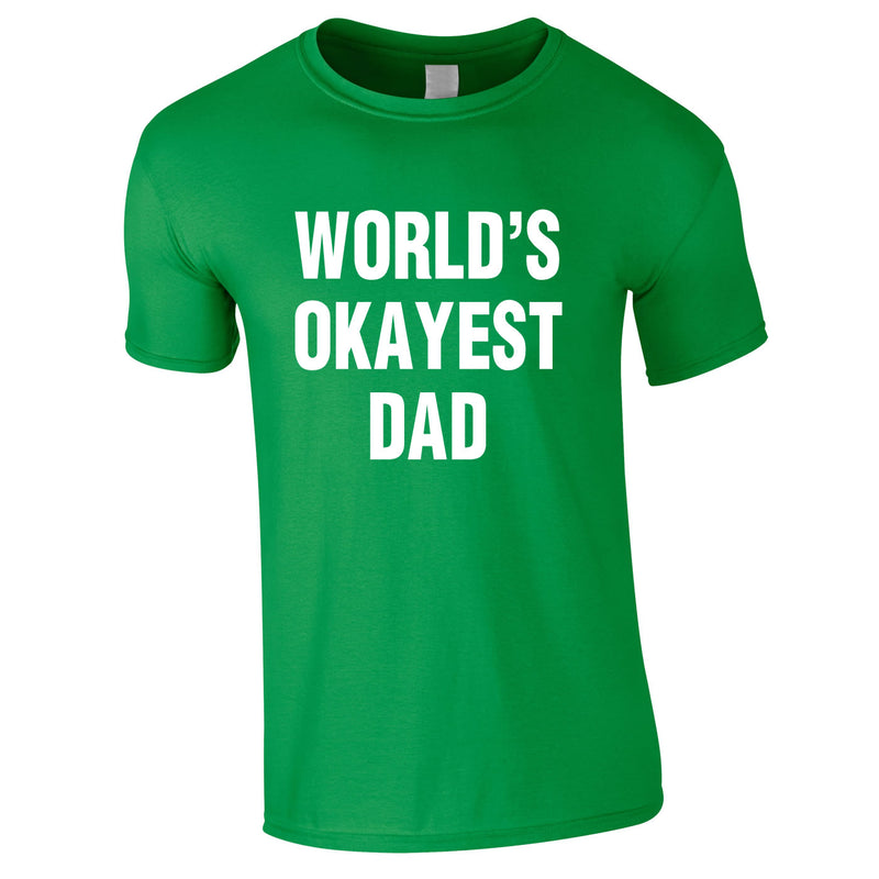 World's Okayest Dad Tee In Green