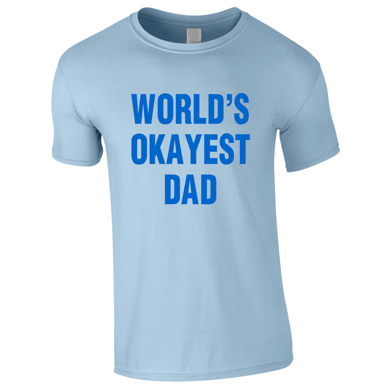 World's Okayest Dad Tee In Sky
