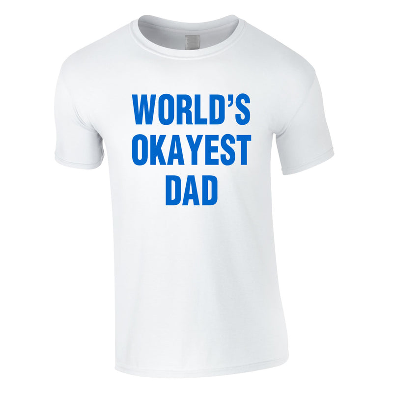 World's Okayest Dad Tee In White