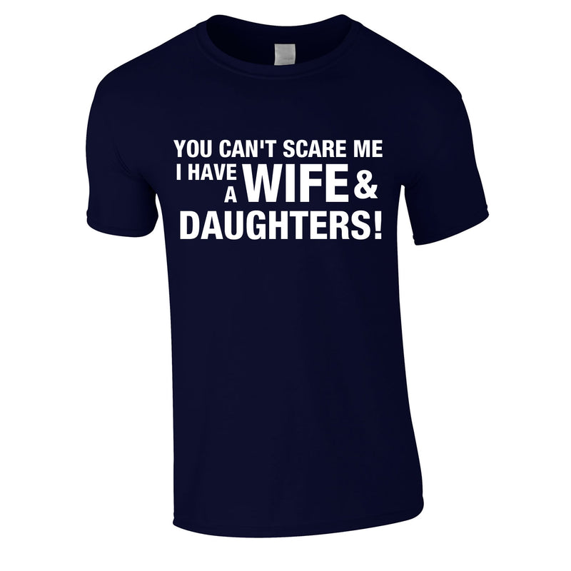 You Can't Scare Me I Have A Wife And Daughters Tee In Navy