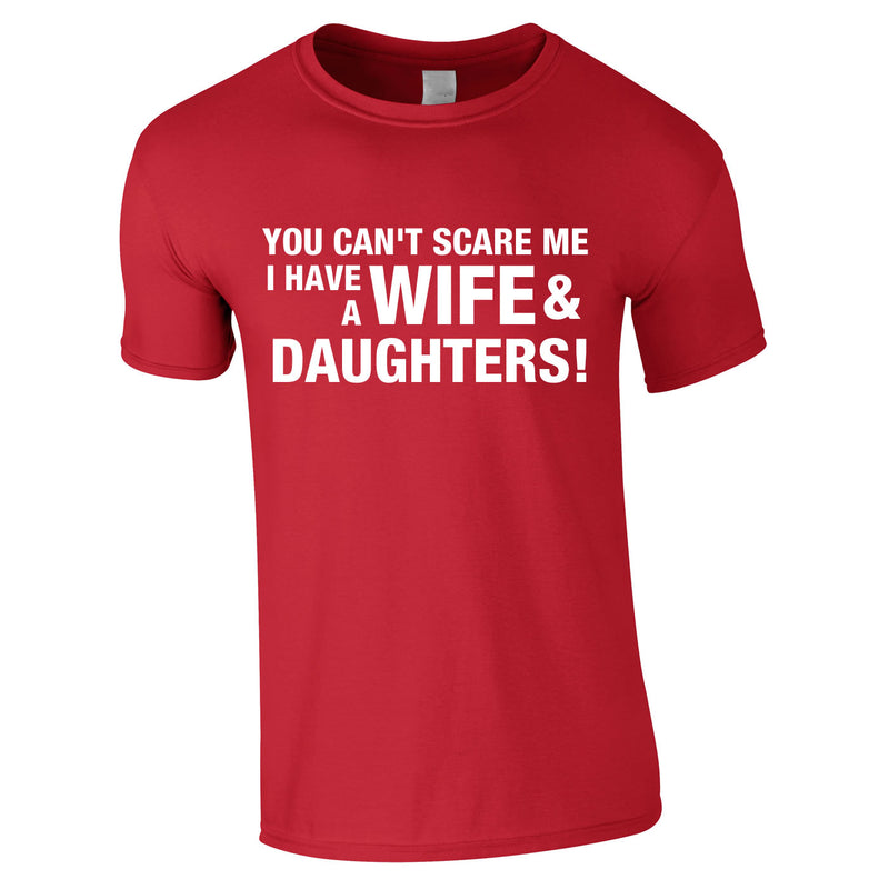 You Can't Scare Me I Have A Wife And Daughters Tee In Red