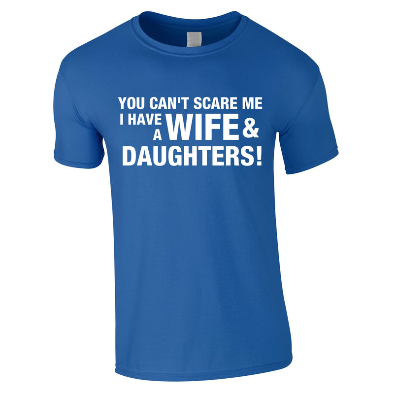 You Can't Scare Me I Have A Wife And Daughters Tee In Royal