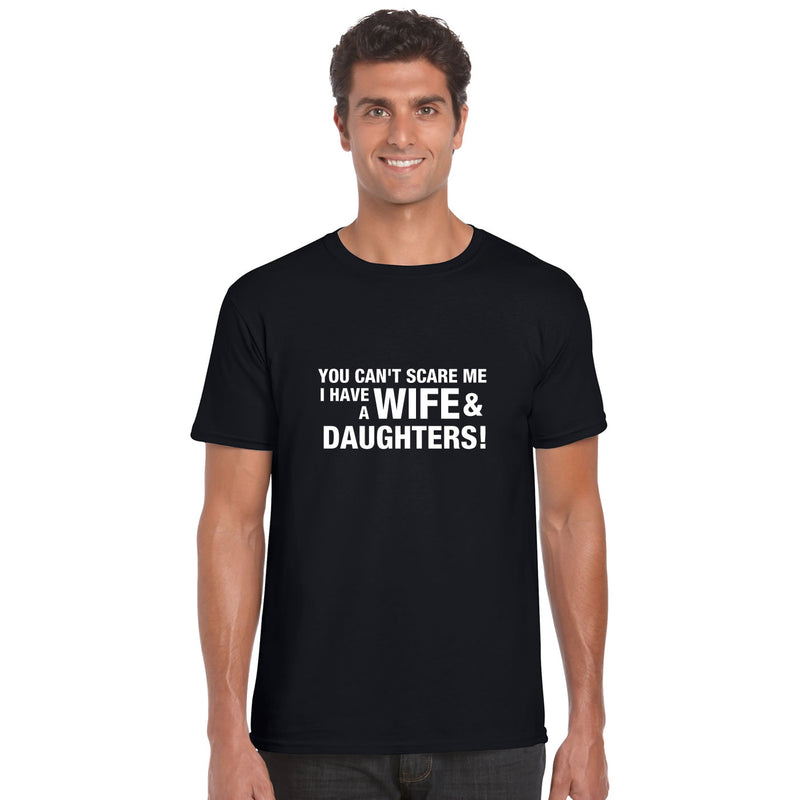 You Can't Scare Me I Have A Wife And Daughters T Shirt