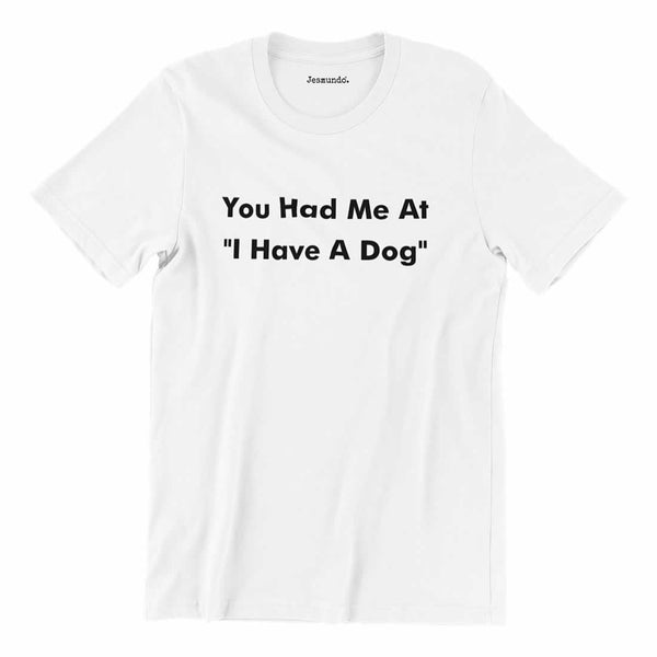 You Had Me At I Have A Dog Tee