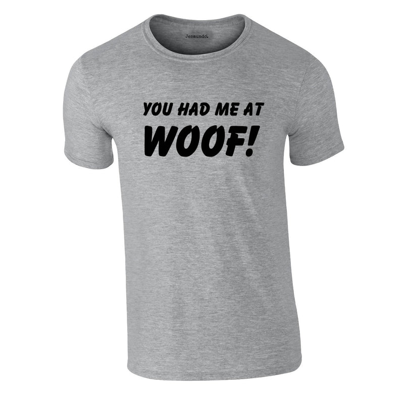 You Had Me At Woof Tee In Grey