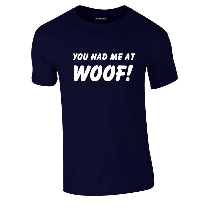 You Had Me At Woof Tee In Navy