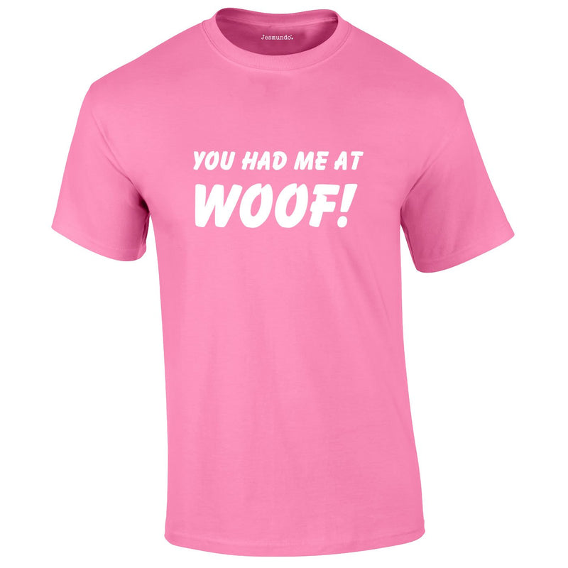 You Had Me At Woof Tee In Pink