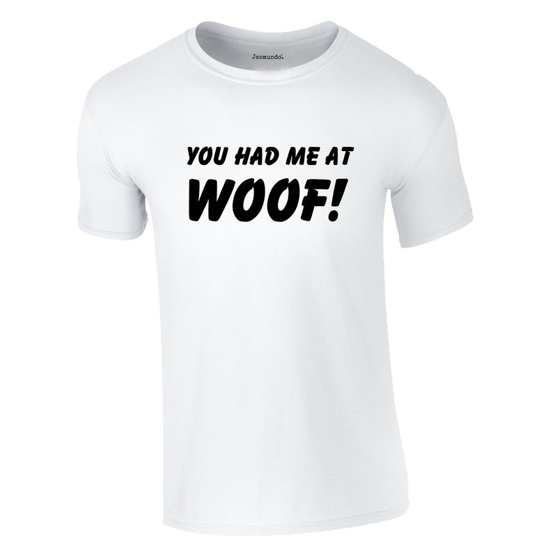 You Had Me At Woof Tee In White