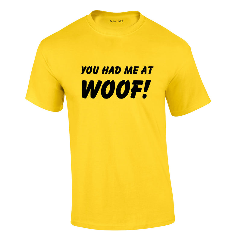 You Had Me At Woof Tee In Yellow