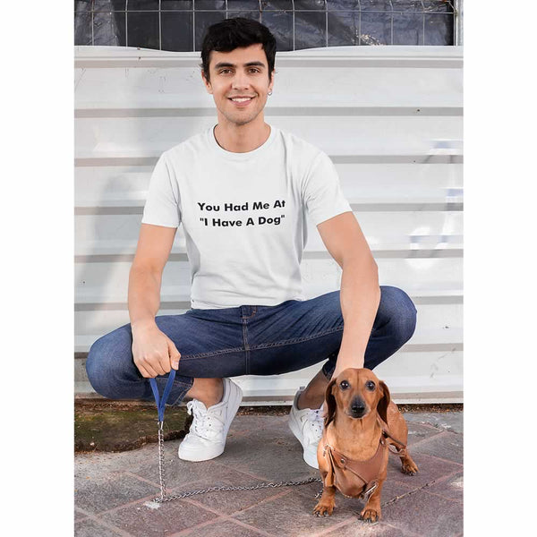 You Had Me At I Have A Dog T-Shirt