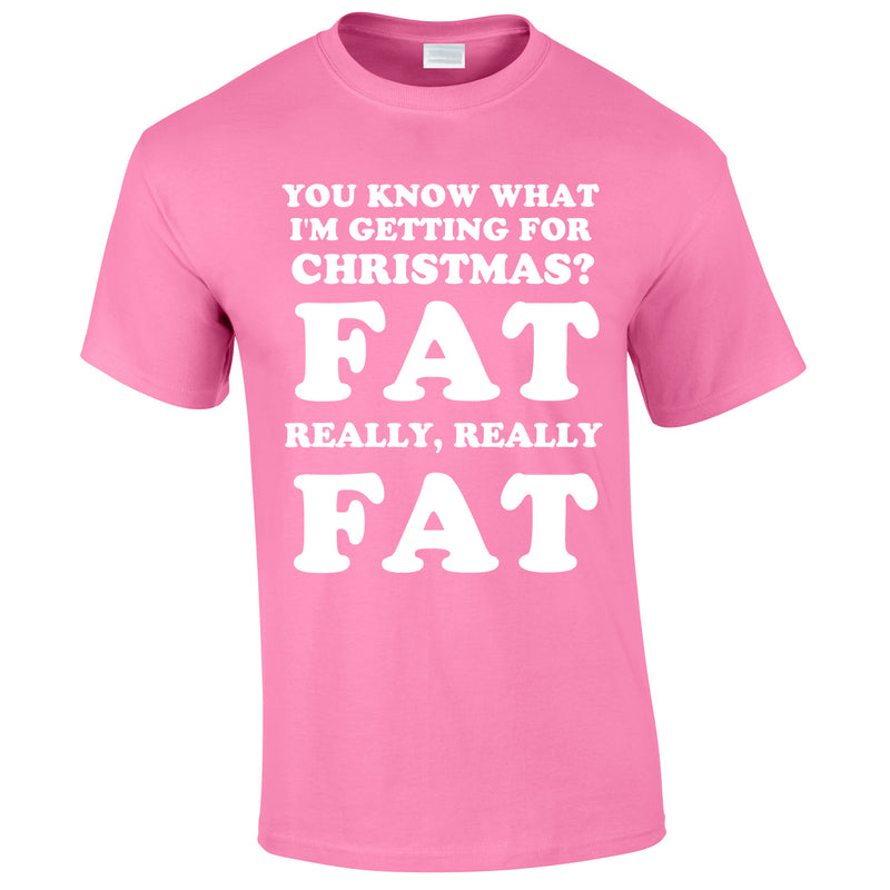 You Know What I'm Getting For Christmas? Fat. Really Really Fat Tee In Pink
