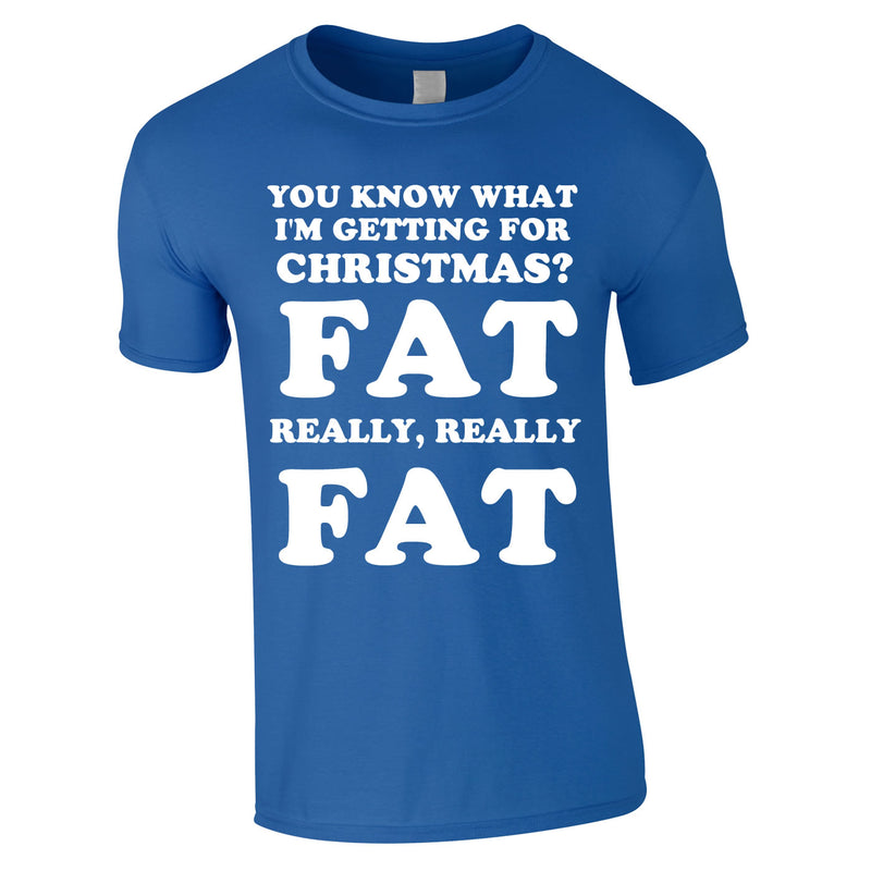 You Know What I'm Getting For Christmas? Fat. Really Really Fat Tee In Royal