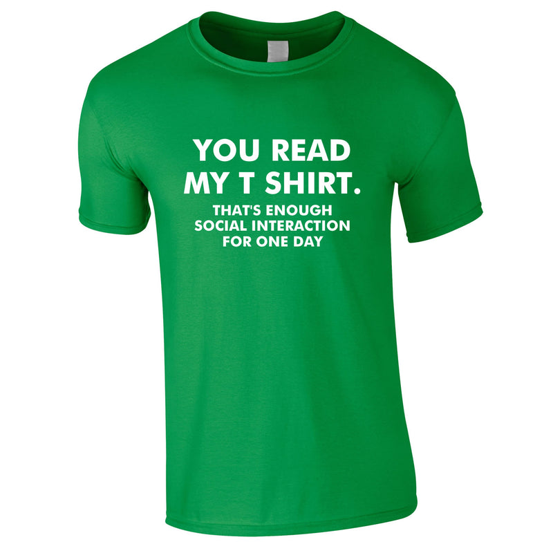 You Read My T-Shirt That's Enough Social Interaction For One Day Tee In Green