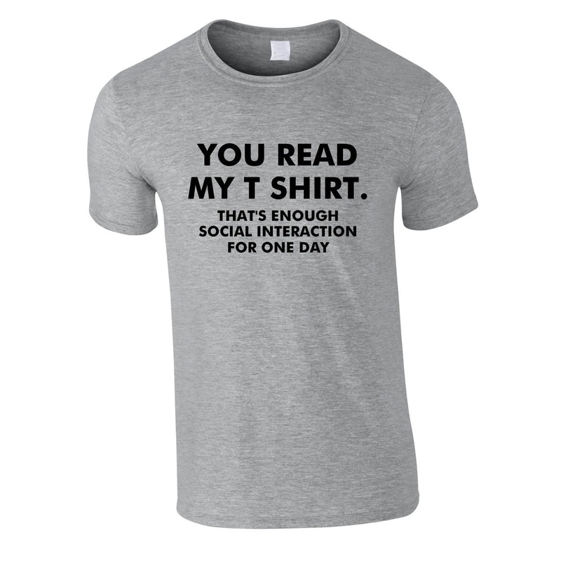You Read My T-Shirt That's Enough Social Interaction For One Day Tee In Gray