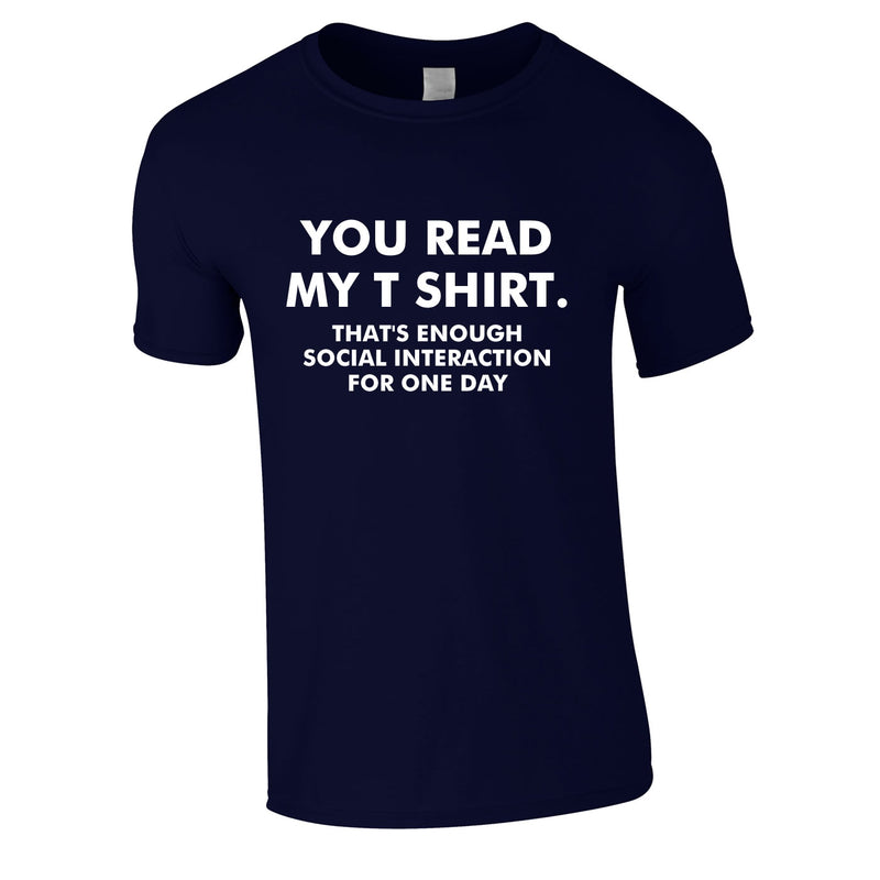 You Read My T-Shirt That's Enough Social Interaction For One Day Tee In Navy