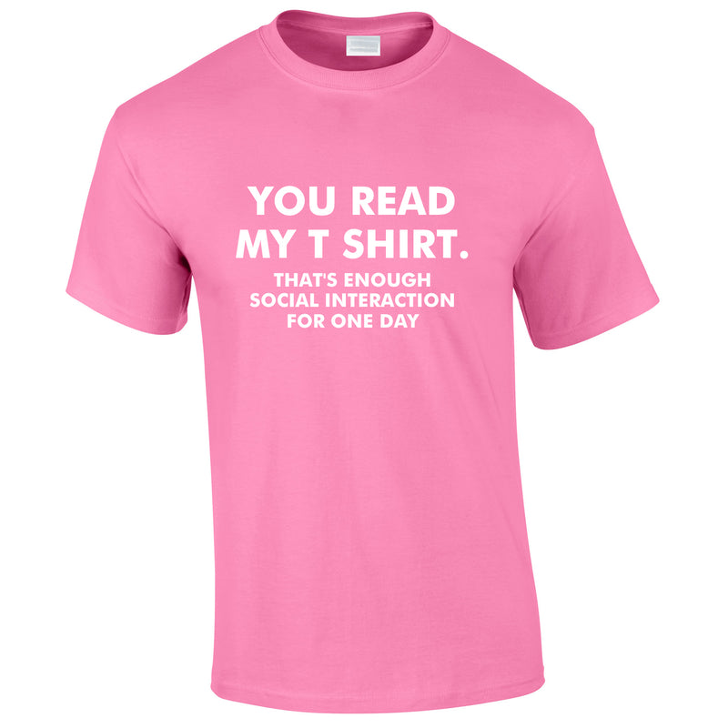 You Read My T-Shirt That's Enough Social Interaction For One Day Tee In Pink
