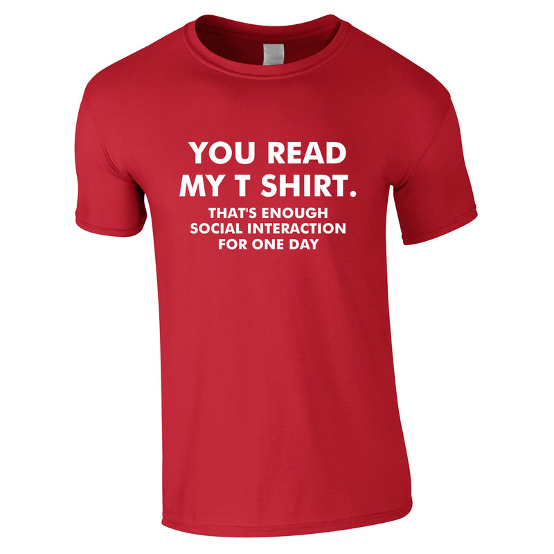 You Read My T-Shirt That's Enough Social Interaction For One Day Tee In Red