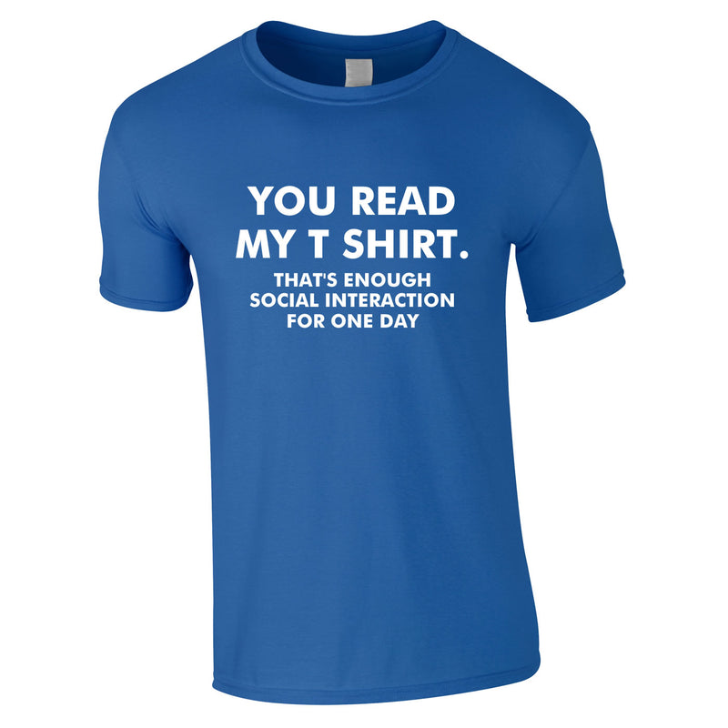 You Read My T-Shirt That's Enough Social Interaction For One Day Tee In Royal