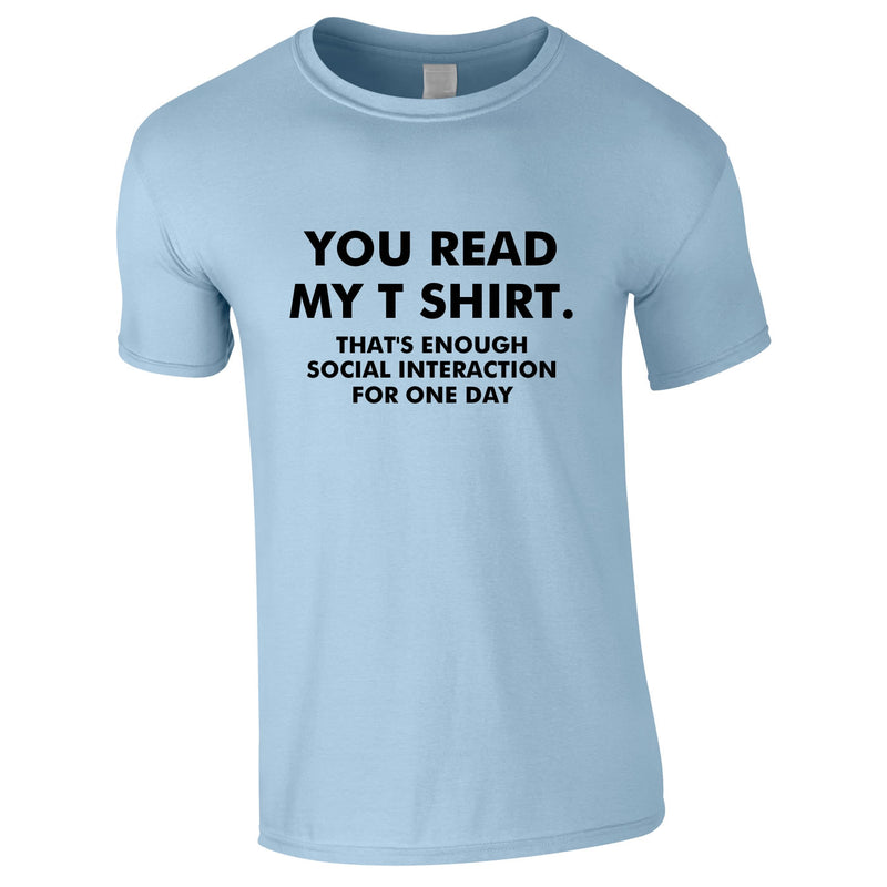 You Read My T-Shirt That's Enough Social Interaction For One Day Tee In Sky
