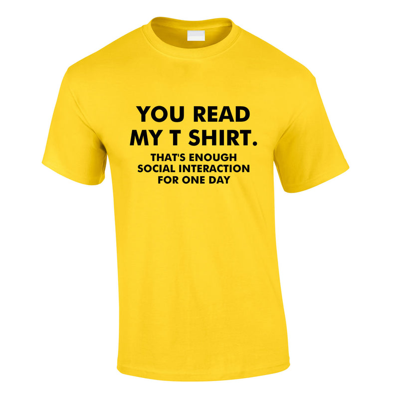 You Read My T-Shirt That's Enough Social Interaction For One Day Tee In Yellow