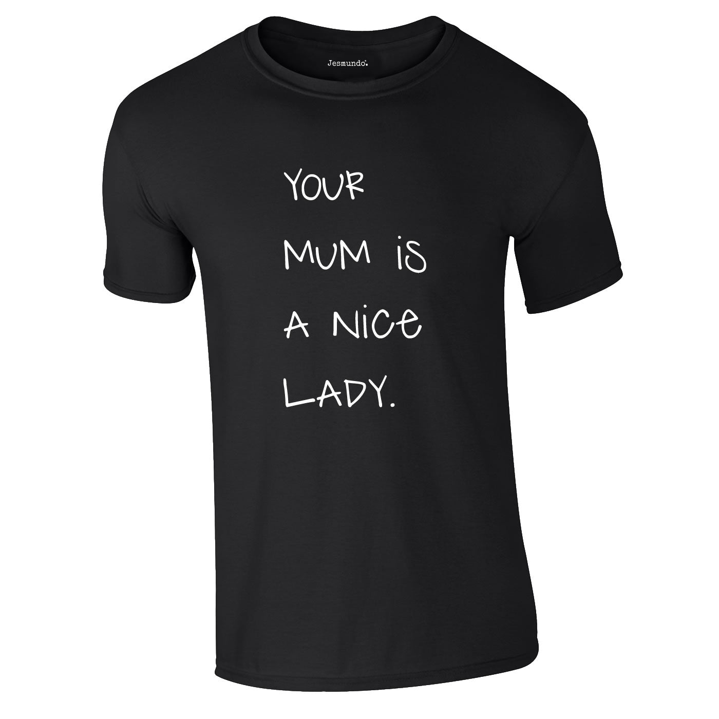 Your Mum Is A Nice Lady T Shirt
