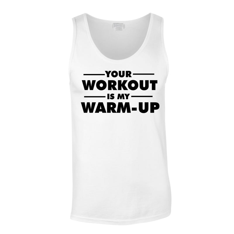 Your Workout Is My Warm Up Vest In White