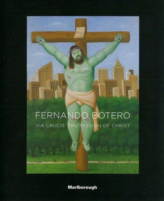 Fernando Botero: Via Crucis; The Passion of Christ